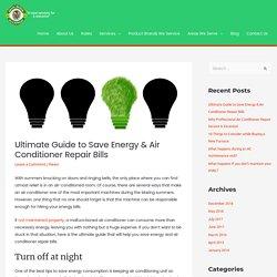 Ultimate Guide to Save Energy & Air Conditioner Repair Bills