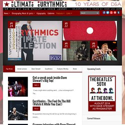 The Ultimate Eurythmics, Annie Lennox, Dave Stewart Website - The home of everything Dave Stewart, Annie Lennox, Eurythmics and Tourists related.