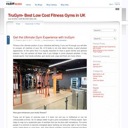 Get the Ultimate Gym Experience with truGym @ TruGym- Best Low Cost Fitness Gyms in UK