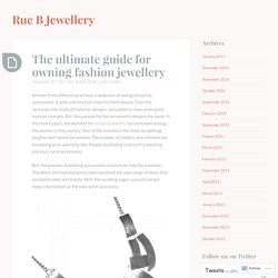 The ultimate guide for owning fashion jewellery – Rue B Jewellery