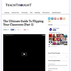The Ultimate Guide To Flipping Your Classroom
