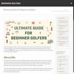 Ultimate Guide For Beginner Golfers