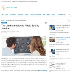 The Ultimate Guide to Photo Editing Service - Tech Lurk