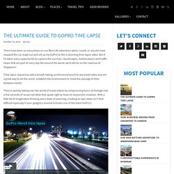 THE ULTIMATE GUIDE TO GOPRO TIME-LAPSE