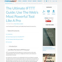 The Ultimate IFTTT Guide: Use The Web's Most Powerful Tool Like A Pro