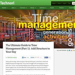 The Ultimate Guide to Time Management (Part 1): Add Structure to Your Day