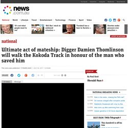 Ultimate act of mateship: Digger Damien Thomlinson will walk the Kokoda Track in honour of the man who saved him