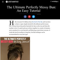 The Ultimate Perfectly Messy Bun: An Easy Tutorial