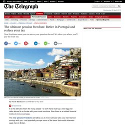 The ultimate pension freedom: Retire in Portugal and reduce your tax