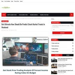 Get Ultimate How Should Be Predict Stock Market Trends In Weekend