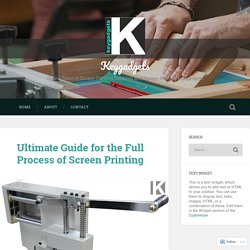 Ultimate Guide for the Full Process of Screen Printing – Keygadgets