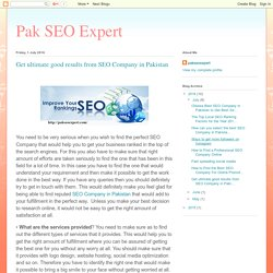 Pak SEO Expert: Get ultimate good results from SEO Company in Pakistan