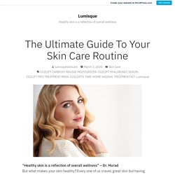 Ultimate Guide To Your Perfect Skin Care Routine