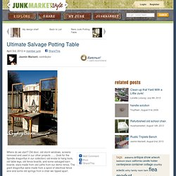 Ultimate Salvage Potting Table - JUNKMARKET Style