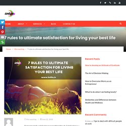 7 rules to ultimate satisfaction for living your best life - iinlife