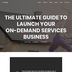 The Ultimate Guide To Launch Your On-Demand Services Business - Arsh Singh