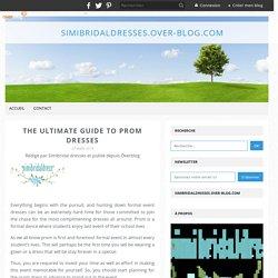 The Ultimate Guide to Prom Dresses - simibridaldresses.over-blog.com