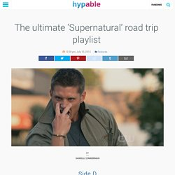 The ultimate 'Supernatural' road trip playlist