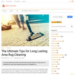 The Ultimate Tips for Long Lasting Area Rug Cleaning