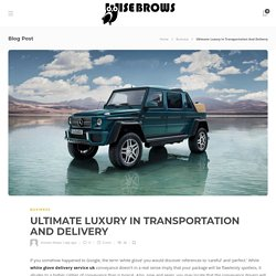 Ultimate Luxury In Transportation And Delivery