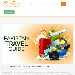The Ultimate Travel Guide To Pakistan