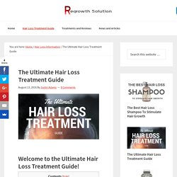 The Ultimate Hair Loss Treatment Guide - Learn What Really Works!