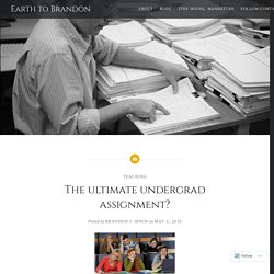 The ultimate undergrad assignment? – Earth to Brandon