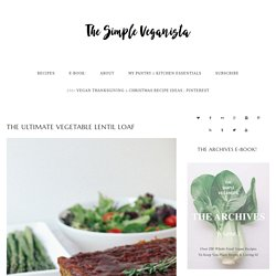 THE ULTIMATE VEGETABLE LENTIL LOAF - The Simple Veganista