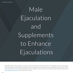 Male Ejaculation and Supplements to Enhance Ejaculations