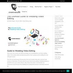 The Ultimate Guide to Wedding Video Editing - Studio Moguls Media