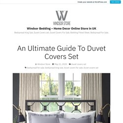 An Ultimate Guide To Duvet Covers Set – Windsor Bedding – Home Decor Online Store in UK