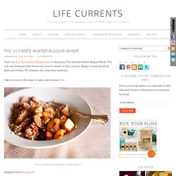 The Ultimate Winter Bulgur Wheat | Life Currents