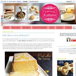 Cake ultime au citron de Bernard ! : Il était une fois la pâtisserie