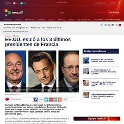EE.UU. espió a los 3 últimos presidentes de Francia
