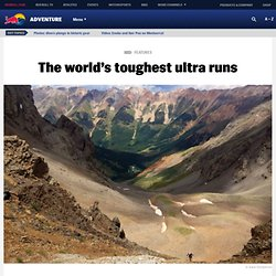 Ultra runs - the longest, hardest and toughest