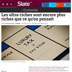 Les ultra-riches sont encore plus riches que ce qu'on pensait