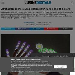 Ultrahaptics rachète Leap Motion pour 30 millions de dollars