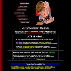 ULTRA XXX PASSWORDS - Custom hacked xxx passwords! Thousands of xxx passwords! The best free xxx password site on the web! Ult