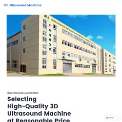 Selecting High-Quality 3D Ultrasound Machine at Reasonable Price