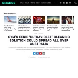 Gym's Eerie 'Ultraviolet' Cleaning Solution Could Spread All Over Australia