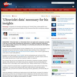'Ultraviolet data' necessary for biz insights - Internet - News - ZDNet Asia Mobile