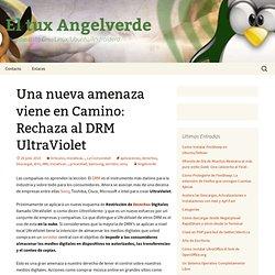 Una nueva amenaza viene en Camino: Rechaza al DRM UltraViolet « El tux Angelverde