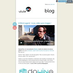 Le blog (A Blind Legend : le jeu vidéo sans images !)