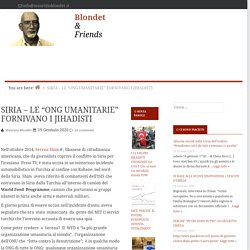 "SIRIA - LE ""ONG UMANITARIE"" FORNIVANO I JIHADISTI — Blondet & Friends"