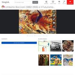 Umberto Boccioni (1882-1916) e il Futurismo...di Agnese Longaretti