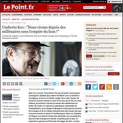 """Umberto Eco : """"Nous vivons depuis des millénaires sous l'empire du faux !"""""""