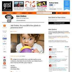 Ask Umbra: So even BPA-free plastic is poisonous now?