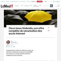 Cisco lance Umbrella, son offre complète de sécurisation des accès Internet