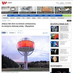 Jedyny taki dom na świecie umieszczony na szczycie stalowej wieży - Skysphere