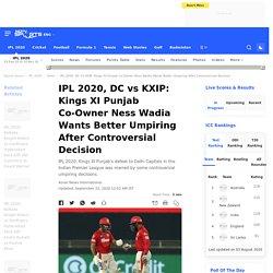 IPL 2020, DC vs KXIP: Kings XI Punjab Co-Owner Ness Wadia Wants Better Umpiring After Controversial Decicion